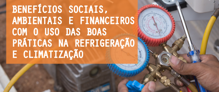 Benefícios Sociais, Ambientais e Financeiros com o uso das Boas Práticas na Refrigeração e Climatização